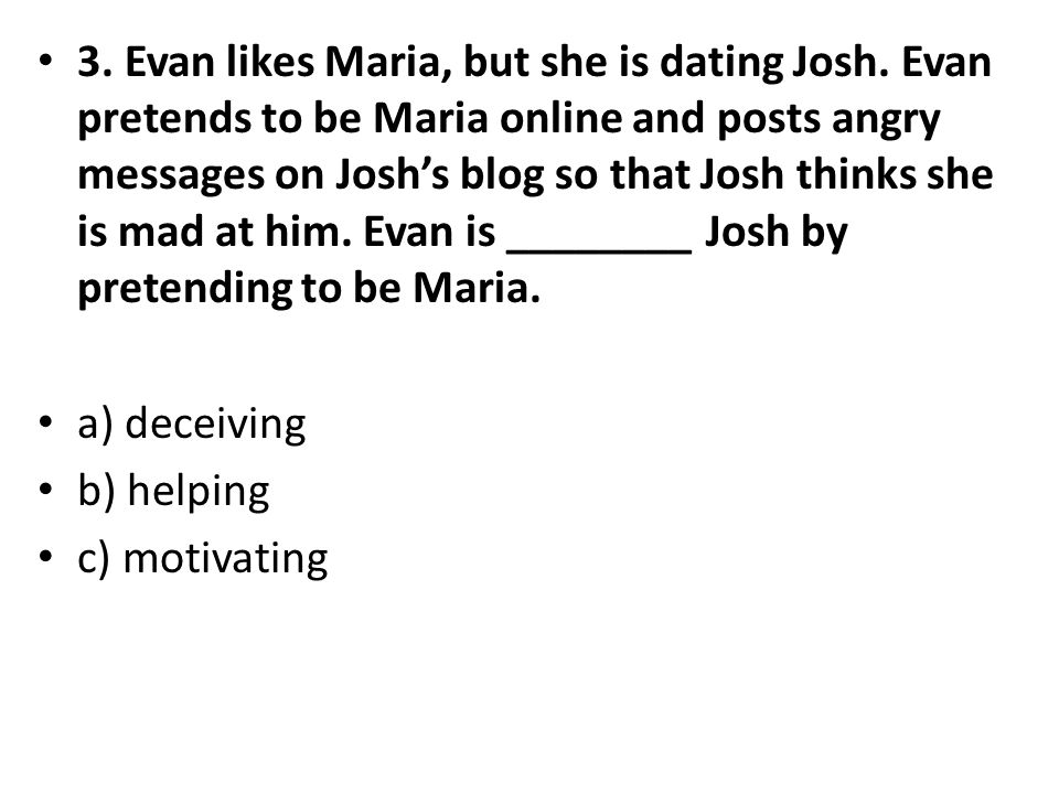 3. Evan likes Maria, but she is dating Josh