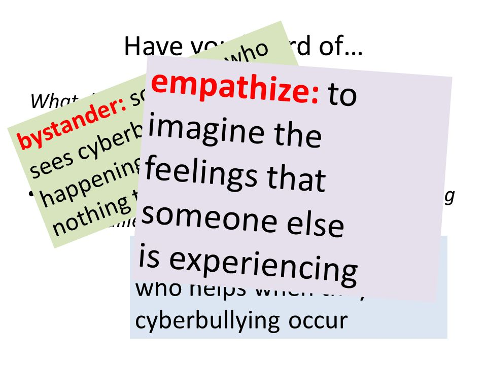 empathize: to imagine the feelings that someone else