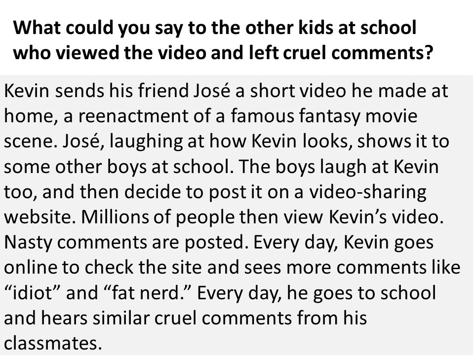What could you say to the other kids at school who viewed the video and left cruel comments