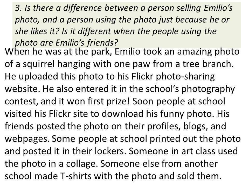 3. Is there a difference between a person selling Emilio's photo, and a person using the photo just because he or she likes it Is it different when the people using the photo are Emilio's friends