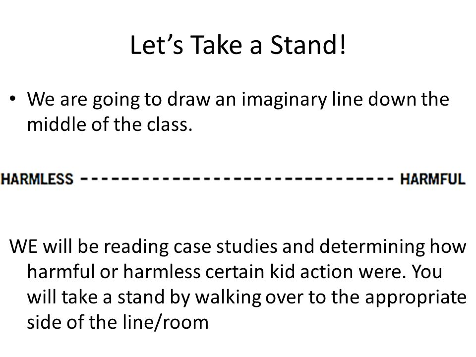 Let's Take a Stand! We are going to draw an imaginary line down the middle of the class.