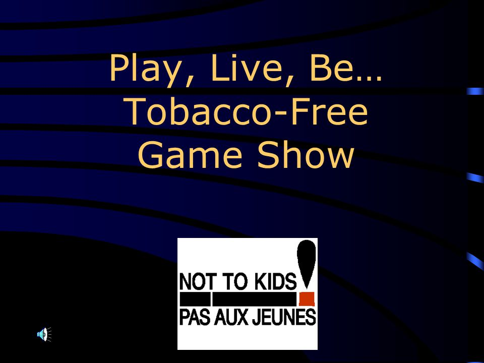 Play, Live, Be… Tobacco-Free Game Show
