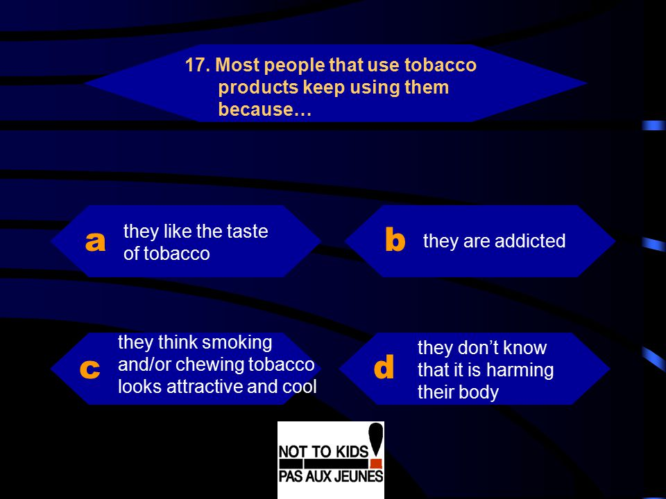 17. Most people that use tobacco products keep using them because…