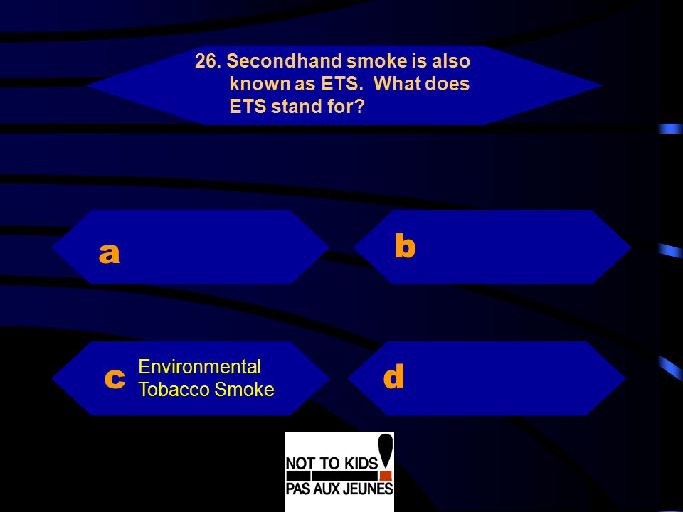 26. Secondhand smoke is also known as ETS. What does ETS stand for