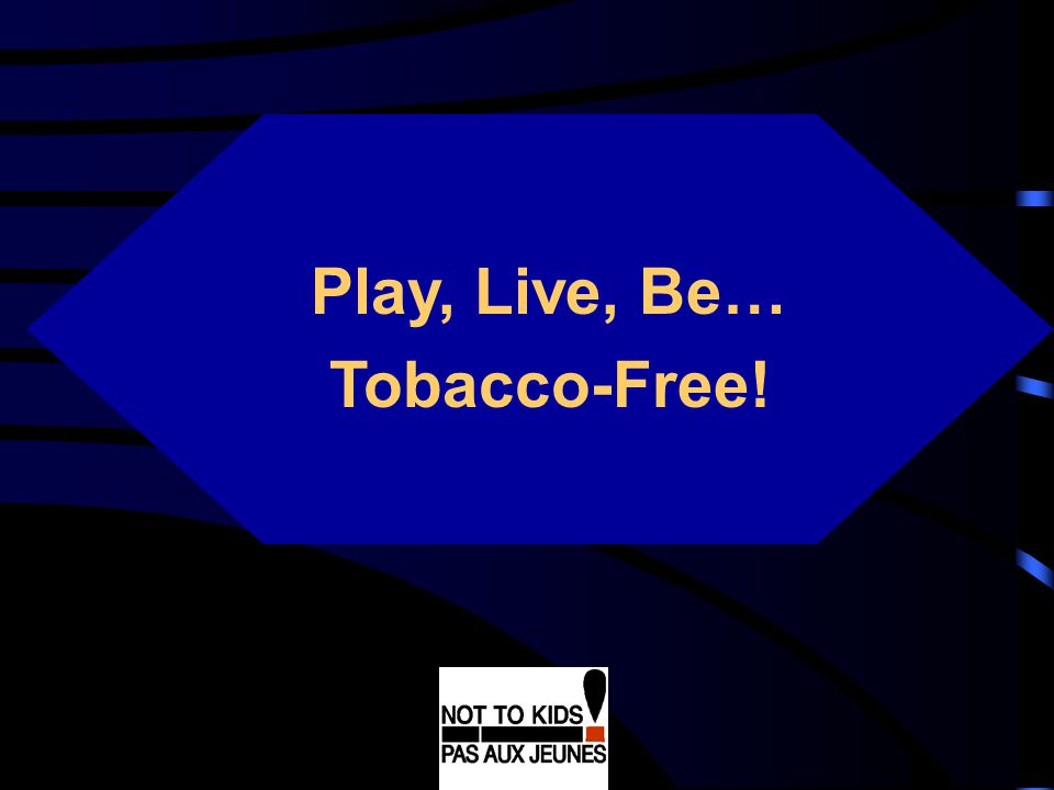 Play, Live, Be… Tobacco-Free!