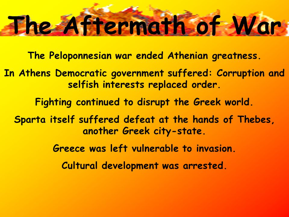 The Aftermath of War The Peloponnesian war ended Athenian greatness.