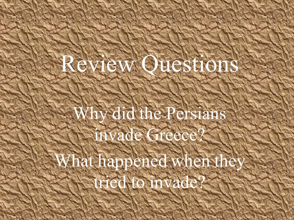 Review Questions Why did the Persians invade Greece