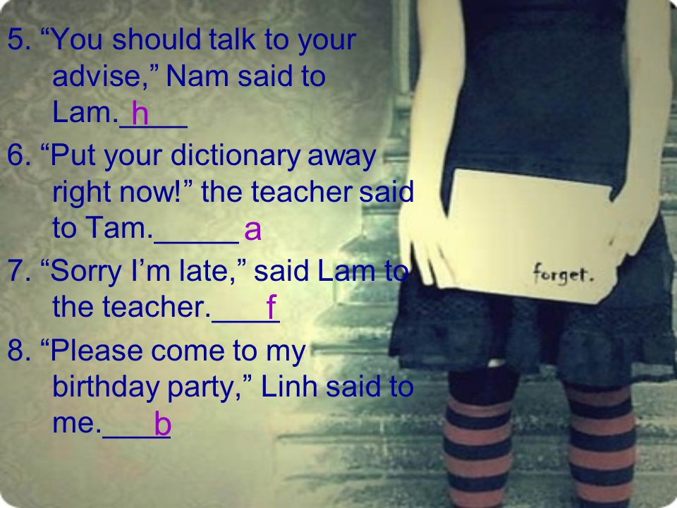 h a f b 5. You should talk to your advise, Nam said to Lam.____