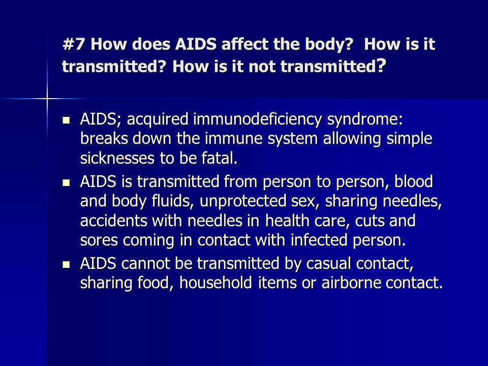#7 How does AIDS affect the body. How is it transmitted