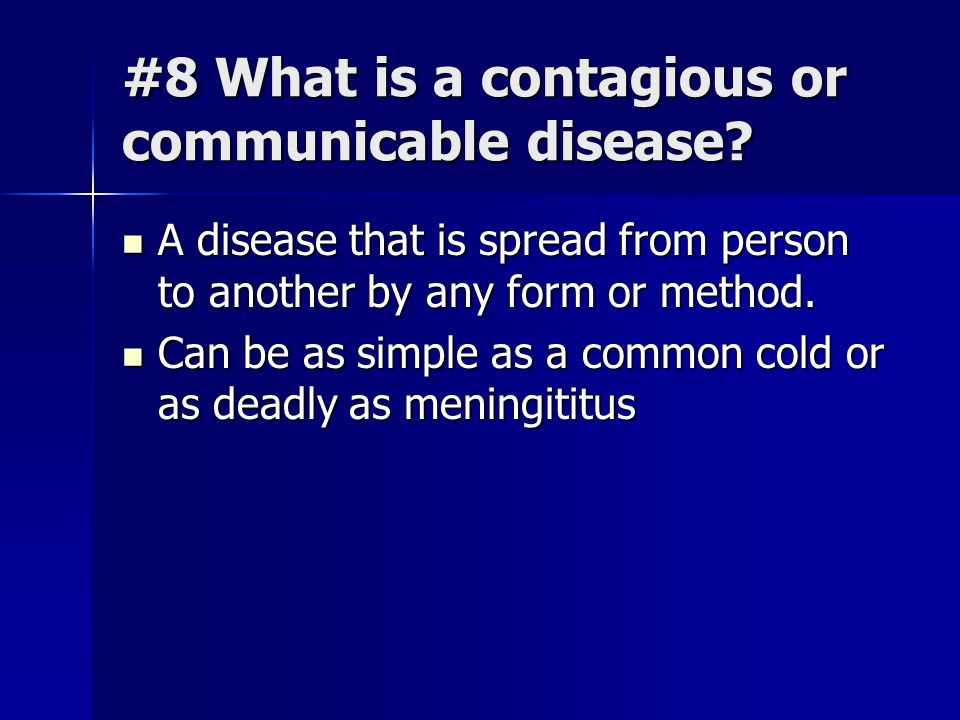 #8 What is a contagious or communicable disease