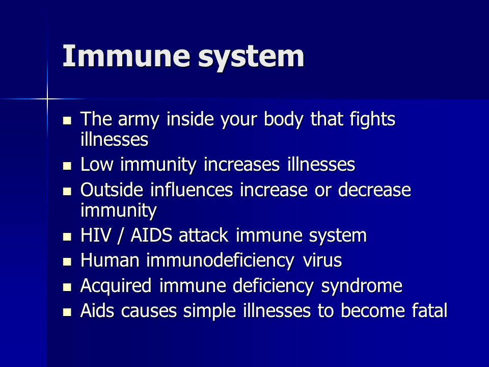Immune system The army inside your body that fights illnesses