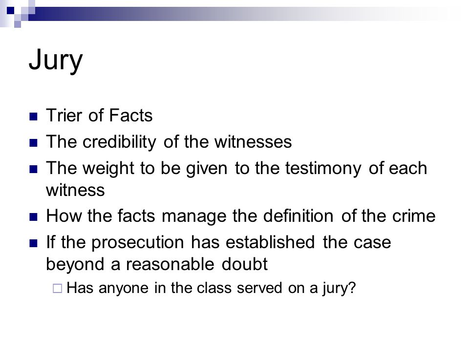 Jury Trier of Facts The credibility of the witnesses