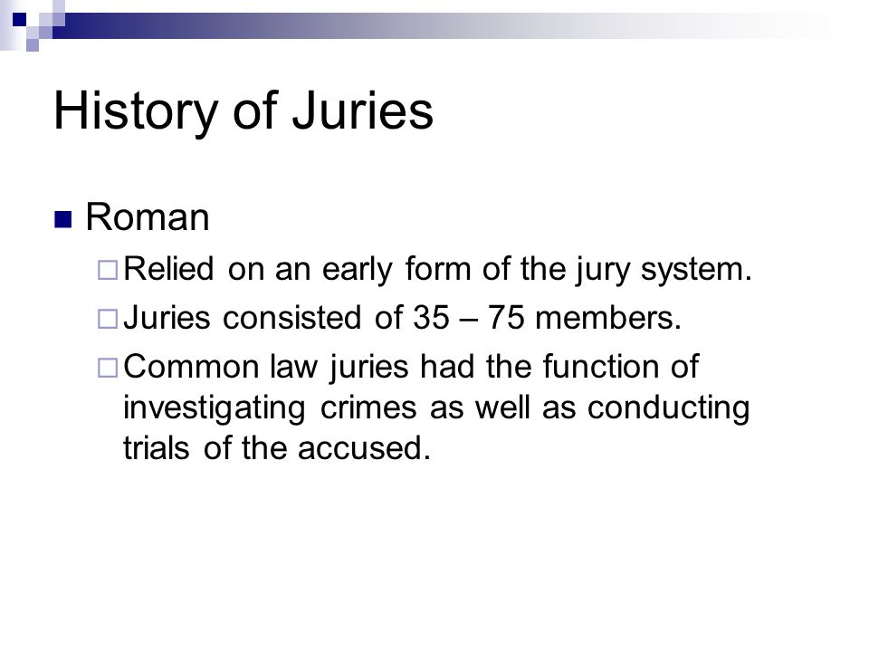 History of Juries Roman Relied on an early form of the jury system.