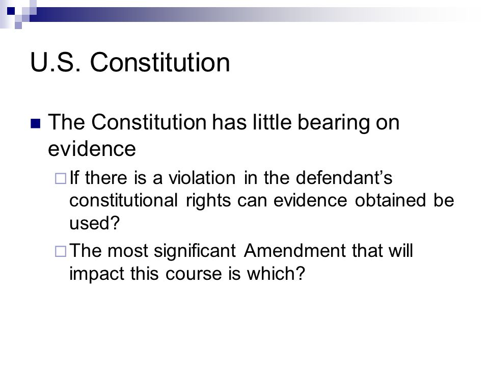 U.S. Constitution The Constitution has little bearing on evidence