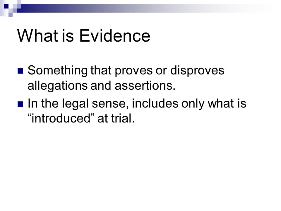 What is Evidence Something that proves or disproves allegations and assertions.