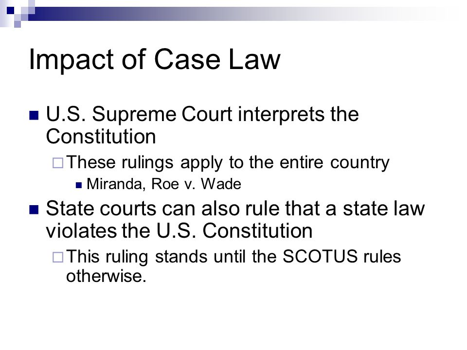 Impact of Case Law U.S. Supreme Court interprets the Constitution