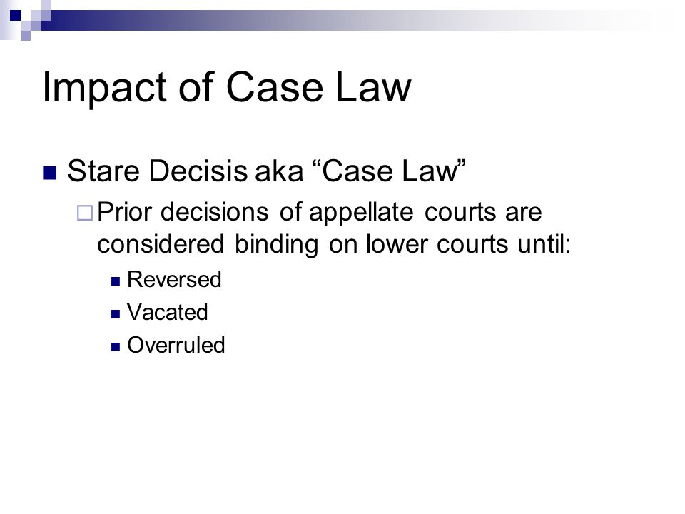 Impact of Case Law Stare Decisis aka Case Law