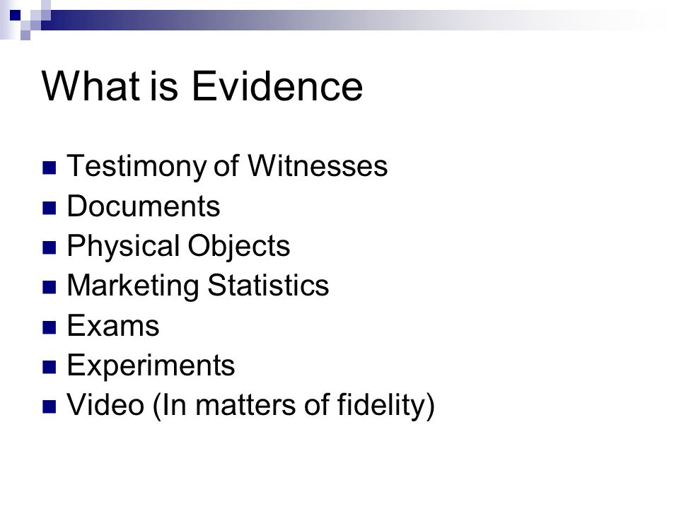 What is Evidence Testimony of Witnesses Documents Physical Objects