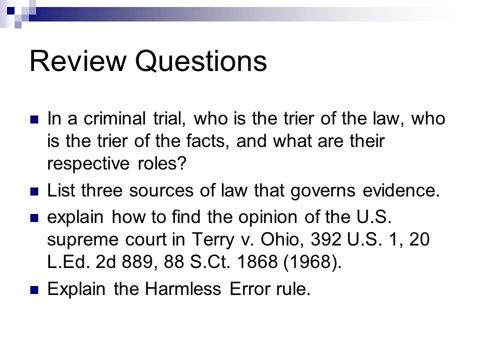 Review Questions In a criminal trial, who is the trier of the law, who is the trier of the facts, and what are their respective roles