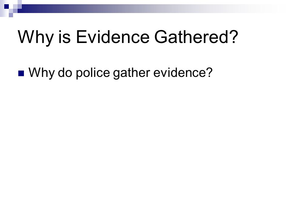 Why is Evidence Gathered