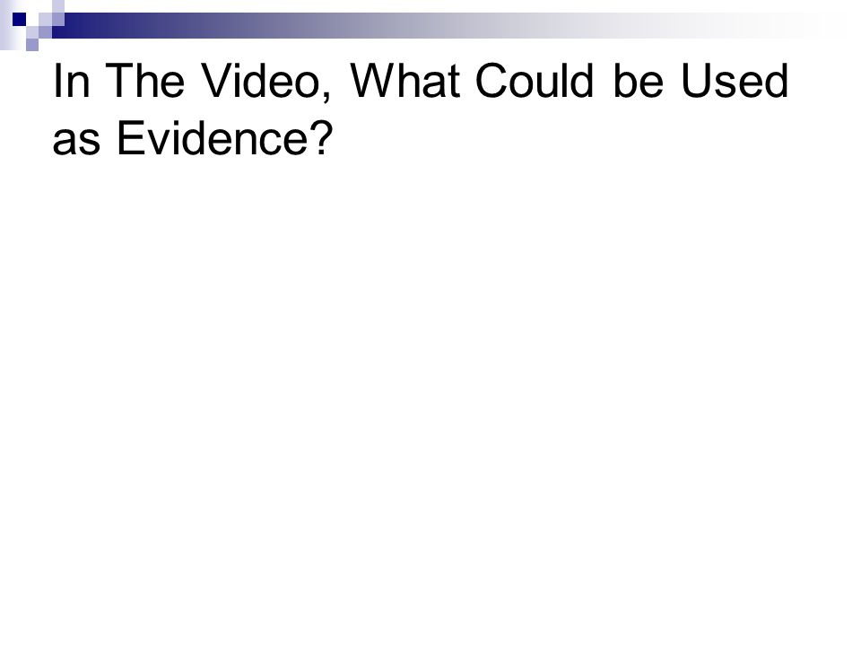 In The Video, What Could be Used as Evidence