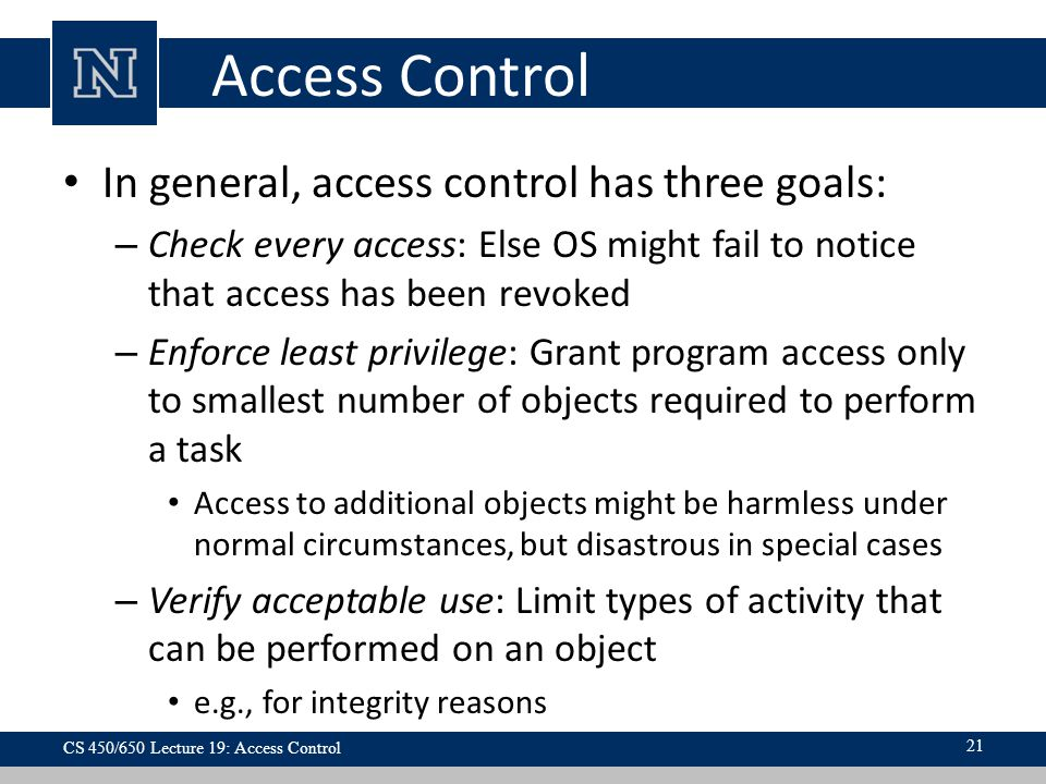 Access Control In general, access control has three goals: