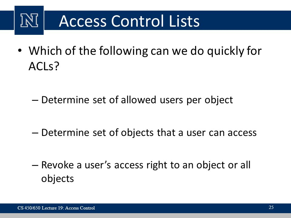 Access Control Lists Which of the following can we do quickly for ACLs Determine set of allowed users per object.