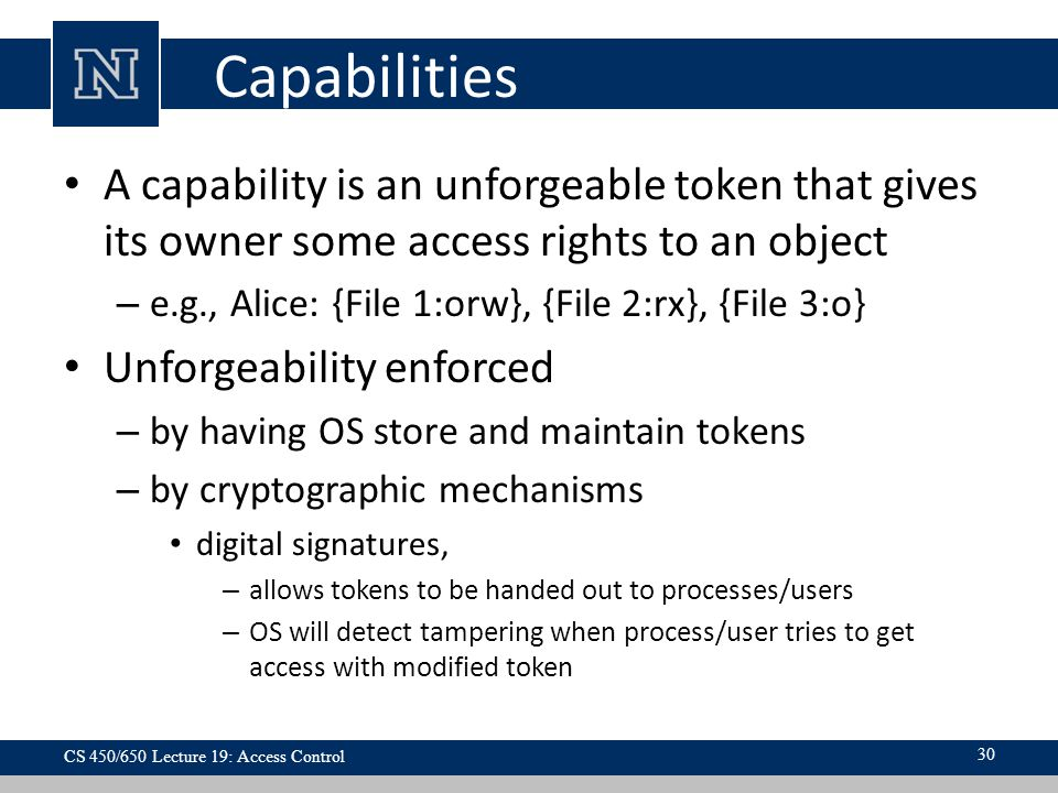 Capabilities A capability is an unforgeable token that gives its owner some access rights to an object.