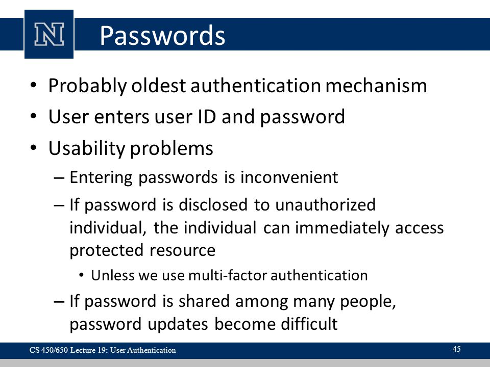 Passwords Probably oldest authentication mechanism