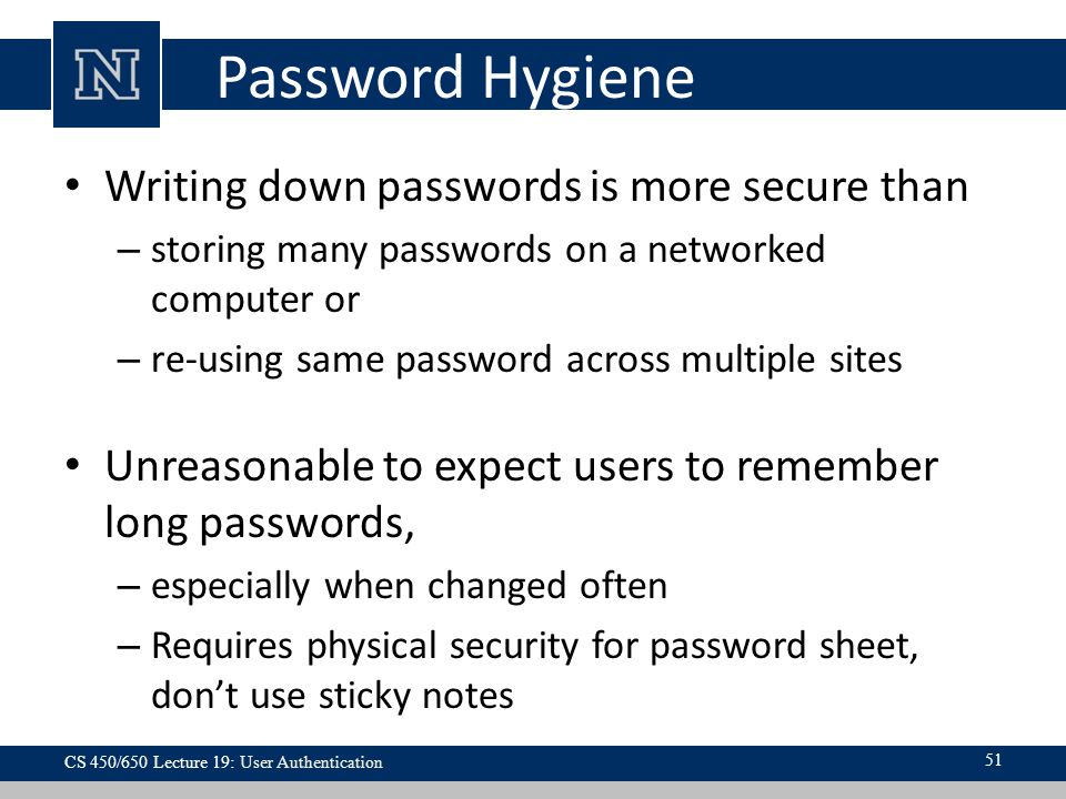 Password Hygiene Writing down passwords is more secure than
