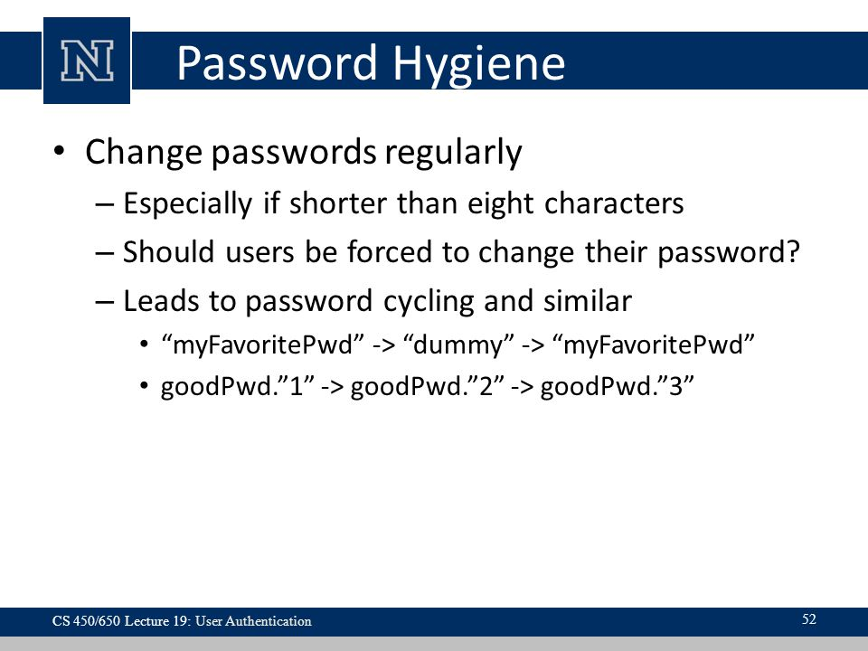 Password Hygiene Change passwords regularly