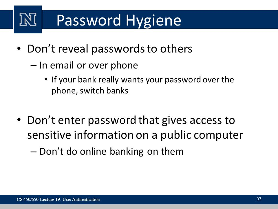 Password Hygiene Don't reveal passwords to others