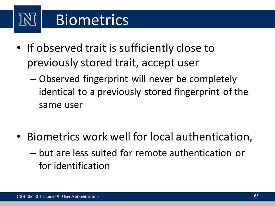 Biometrics If observed trait is sufficiently close to previously stored trait, accept user.