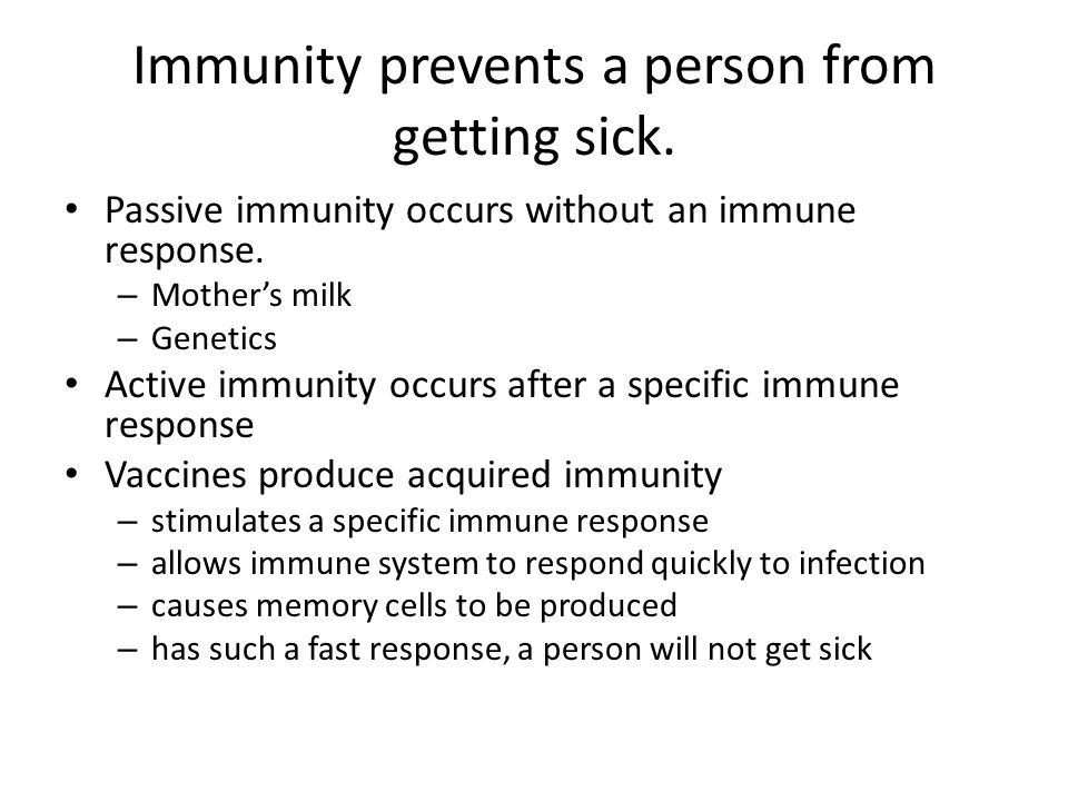 Immunity prevents a person from getting sick.