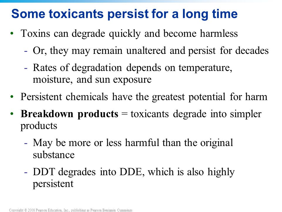 Some toxicants persist for a long time