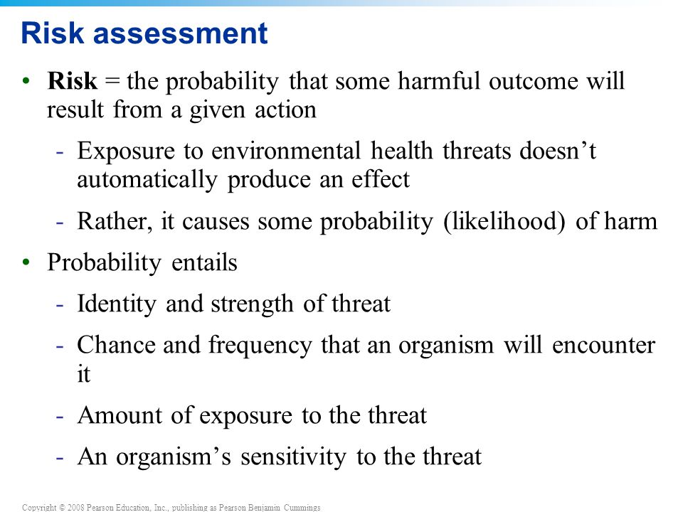 Risk assessment Risk = the probability that some harmful outcome will result from a given action.