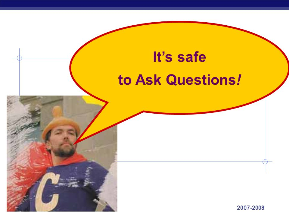 It's safe to Ask Questions!