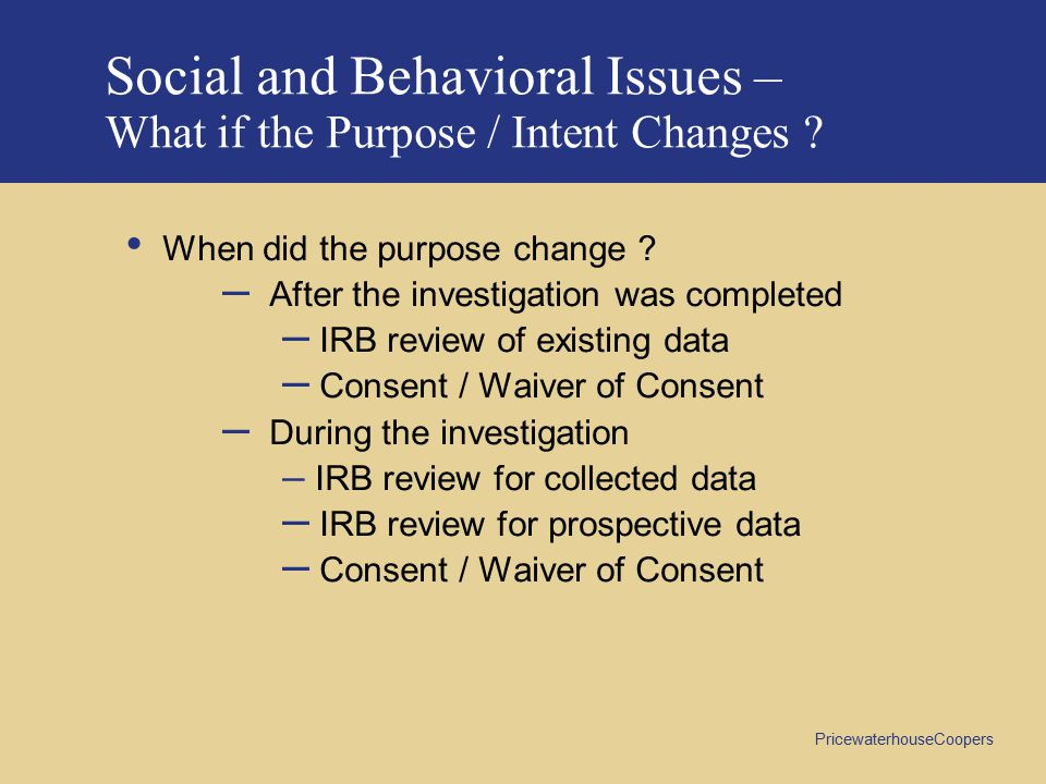 Social and Behavioral Issues – What if the Purpose / Intent Changes