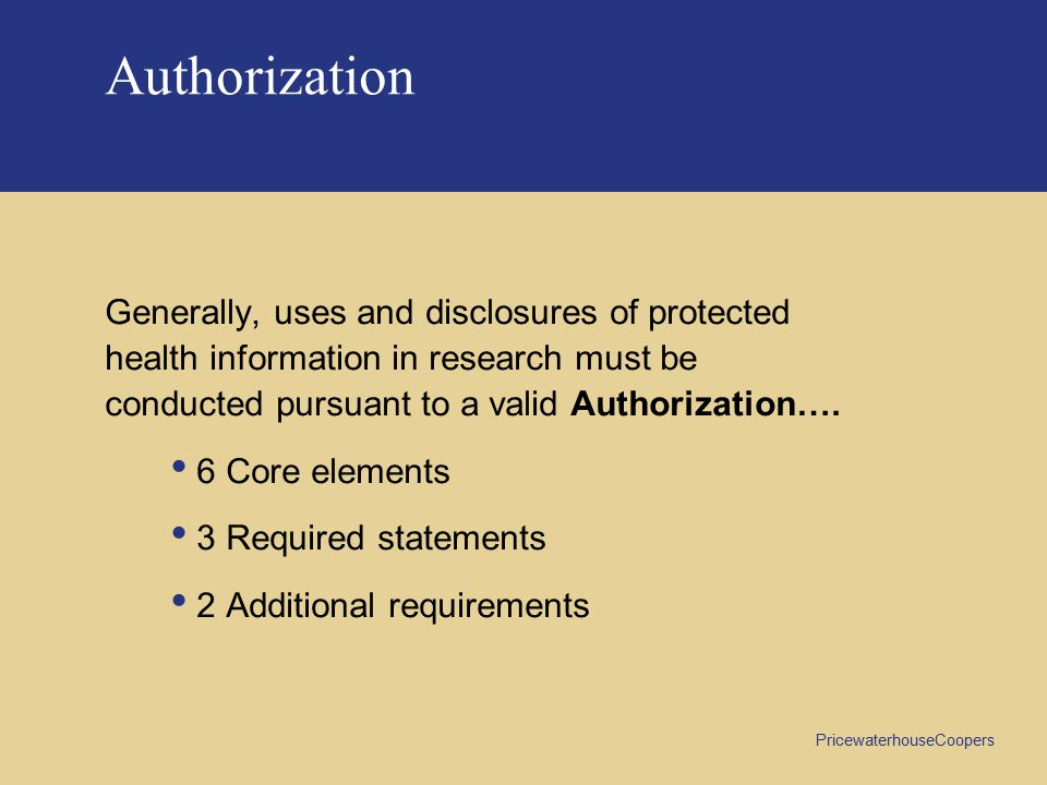 Authorization Generally, uses and disclosures of protected health information in research must be conducted pursuant to a valid Authorization….
