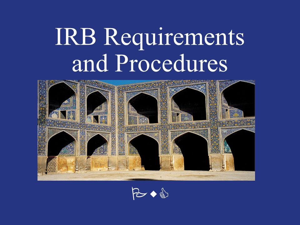 IRB Requirements and Procedures