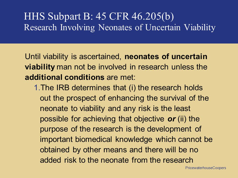 HHS Subpart B: 45 CFR 46.205(b) Research Involving Neonates of Uncertain Viability