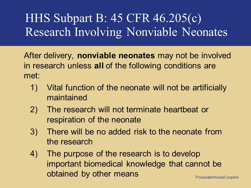 HHS Subpart B: 45 CFR 46.205(c) Research Involving Nonviable Neonates