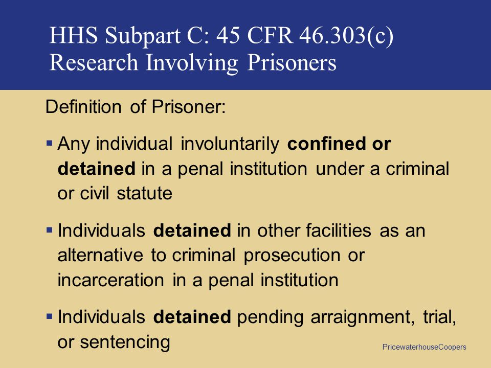 HHS Subpart C: 45 CFR 46.303(c) Research Involving Prisoners