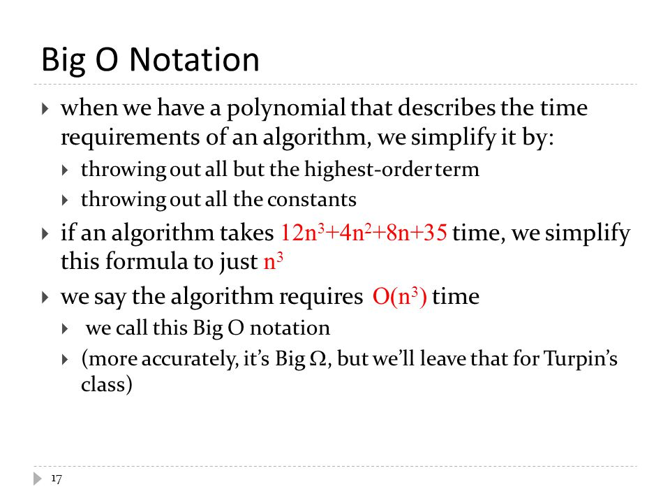 Big O Notation when we have a polynomial that describes the time requirements of an algorithm, we simplify it by: