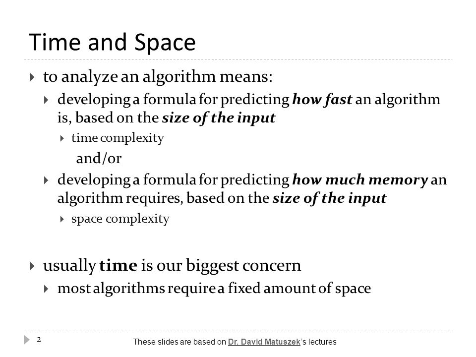 Time and Space to analyze an algorithm means: