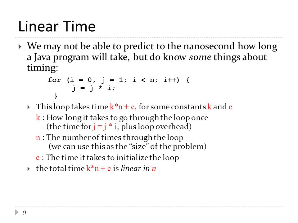 Linear Time We may not be able to predict to the nanosecond how long a Java program will take, but do know some things about timing: