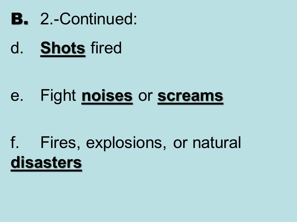 B. 2.-Continued: d. Shots fired. e. Fight noises or screams.