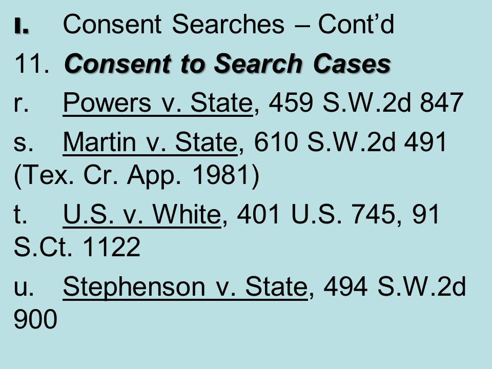 11. Consent to Search Cases r. Powers v. State, 459 S.W.2d 847