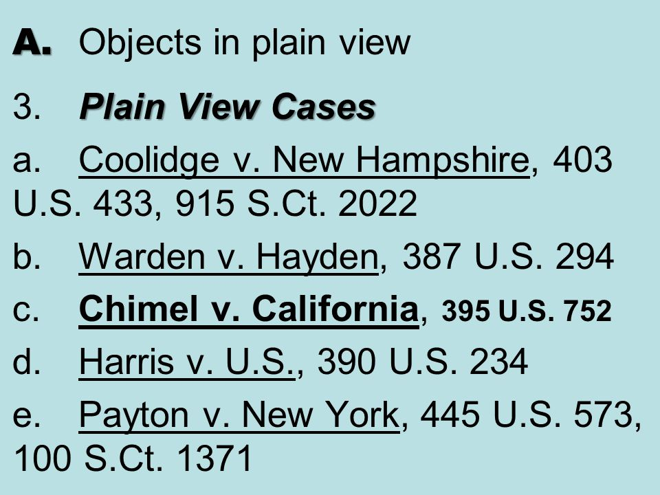 A. Objects in plain view 3. Plain View Cases. a. Coolidge v. New Hampshire, 403 U.S. 433, 915 S.Ct. 2022.