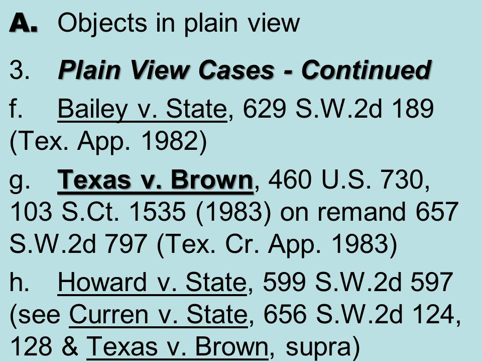 A. Objects in plain view 3. Plain View Cases - Continued. f. Bailey v. State, 629 S.W.2d 189 (Tex. App. 1982)